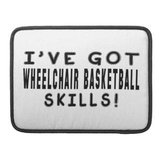 I Have Got Wheelchair Basketball Skills Sleeve For MacBooks