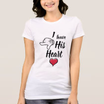 I have his heart funny couples Valentines T-Shirt