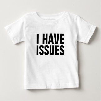 I Have Issues Baby T-Shirt