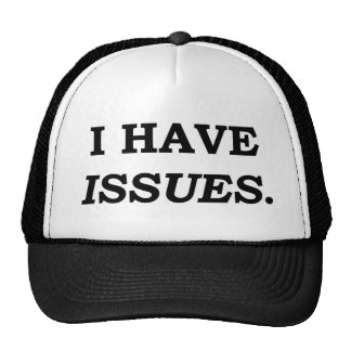 I HAVE ISSUES. TRUCKER HAT