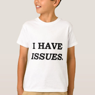 I HAVE ISSUES. T-Shirt