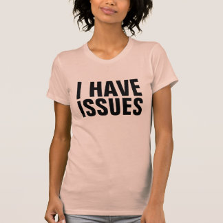 I Have Issues Shirts