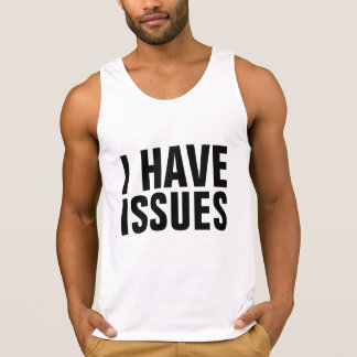 I Have Issues Tank Tops