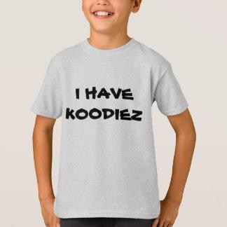 I HAVE KOODIEZ T-Shirt
