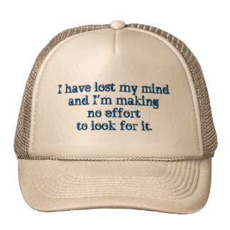 I Have Lost My Mind - Funny Trucker Hat