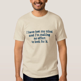 I Have Lost My Mind - Funny T-Shirt