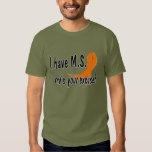 I have M.S. what's your excuse Tee Shirt