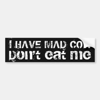 I have mad cow, DON'T EAT ME Bumper Stickers