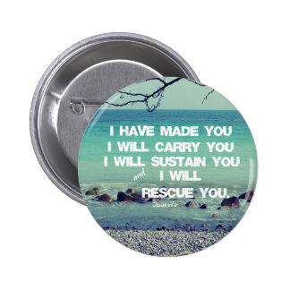 I have made you; I will carry you Bible Verse Button