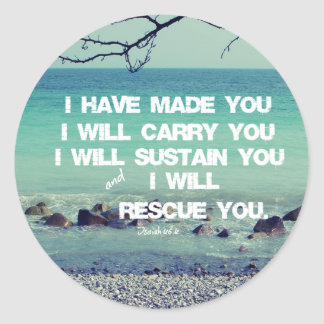 I have made you; I will carry you Bible Verse Classic Round Sticker