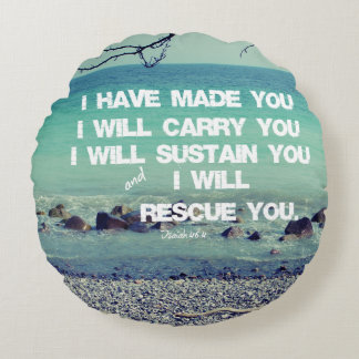 I have made you; I will carry you Bible Verse Round Pillow