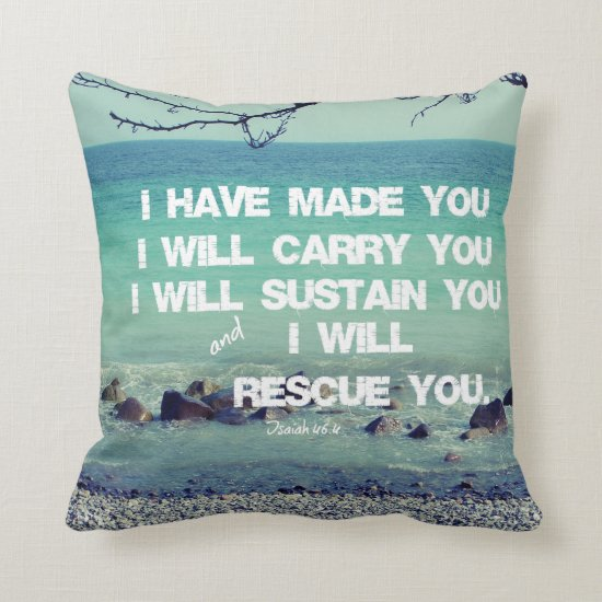 I have made you; I will carry you Bible Verse Throw Pillow