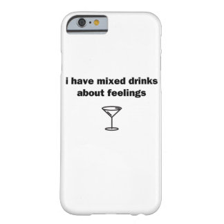 I Have Mixed Drinks about Feelings Barely There iPhone 6 Case