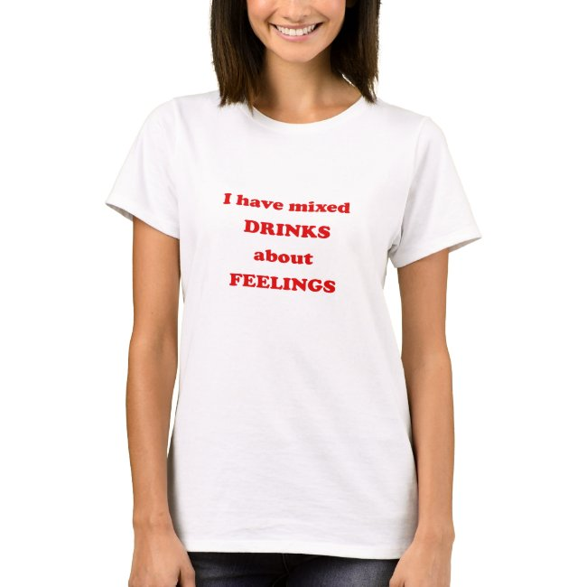 I have mixed drinks about feelings - Funny Quote