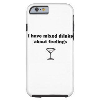 I Have Mixed Drinks about Feelings Tough iPhone 6 Case