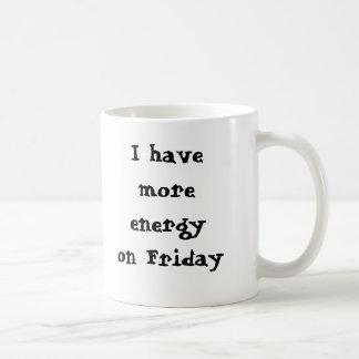 I have more energy on Friday, I sa... - Customized Classic White Coffee Mug