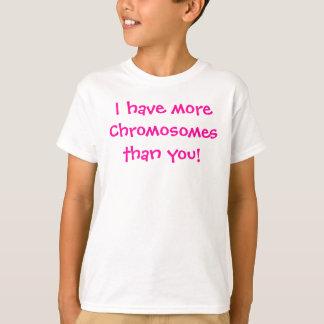 I have moreChromosomesthan you! T-Shirt