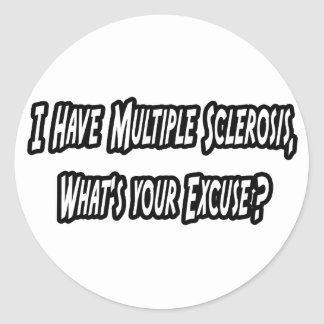 I Have MS, What's Your Excuse? Classic Round Sticker