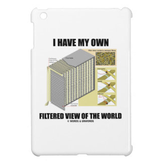 I Have My Own Filtered View Of The World Case For The iPad Mini