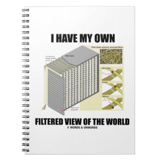 I Have My Own Filtered View Of The World Notebook