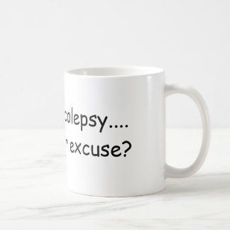 I have narcolepsy....  what's your excuse? classic white coffee mug
