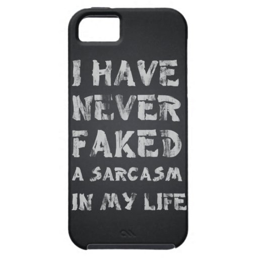 I Have Never Faked A Sarcasm In My Life IPhone 5 Case Zazzle