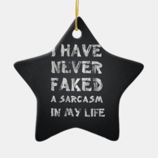 I have never faked a sarcasm in my life ceramic ornament