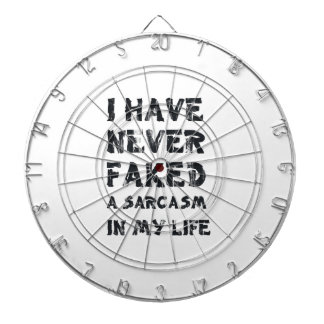 I have never faked a sarcasm in my life dart board