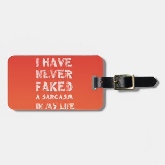 I have never faked a sarcasm in my life luggage tag