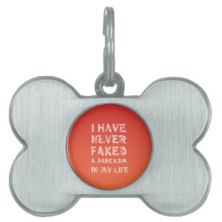 I have never faked a sarcasm in my life pet name tag