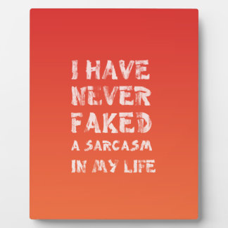 I have never faked a sarcasm in my life plaque