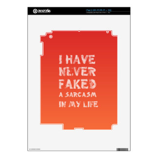I have never faked a sarcasm in my life skins for iPad 2