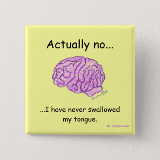 """I have never swallowed my tongue"" button"