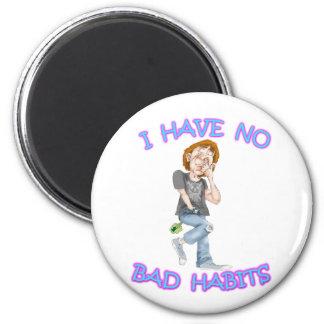 I Have No Bad Habits 2 Inch Round Magnet