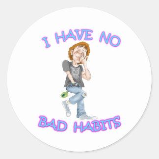 I Have No Bad Habits Round Sticker