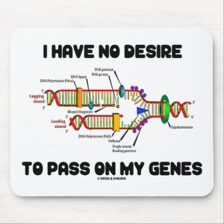 I Have No Desire To Pass On My Genes (DNA Humor) Mouse Pad
