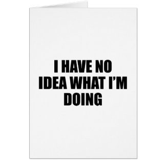 I Have No Idea What I'm Doing Card