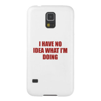 I Have No Idea What I'm Doing Galaxy S5 Cover