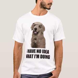 I Have No Idea What I'm Doing T-Shirt