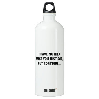 I Have No Idea What You Just Said, But Continue… Aluminum Water Bottle