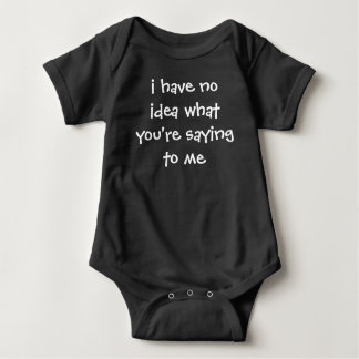 i have no idea what you're saying baby bodysuit