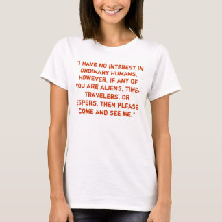 """""""I have no interest in ordinary humans."""" T-Shirt"""