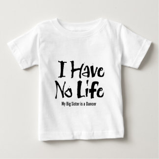I Have No Life (Dance) Baby T-Shirt