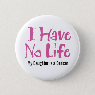 I Have No Life (Dance) Button