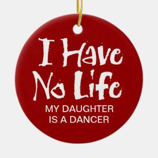I Have No Life (Dance) Ceramic Ornament