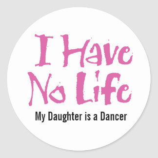 I Have No Life (Dance) Classic Round Sticker