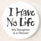 I Have No Life (Dance) Coaster