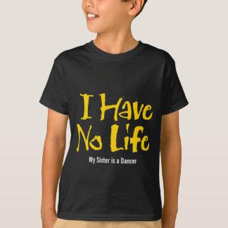 I Have No Life (Dance) T-Shirt