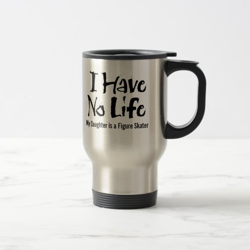 I Have No Life (Figure Skating) mug