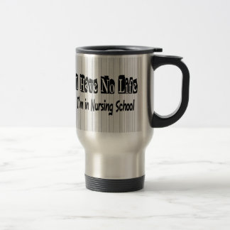 I Have No Life Funny Nursing School 15 Oz Stainless Steel Travel Mug